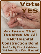 Vote Yes - KMC Hospital Bond - Paid for by the City of Ketchikan